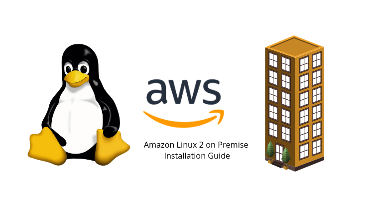 Amazon Linux 2 on Premise Installation Guide