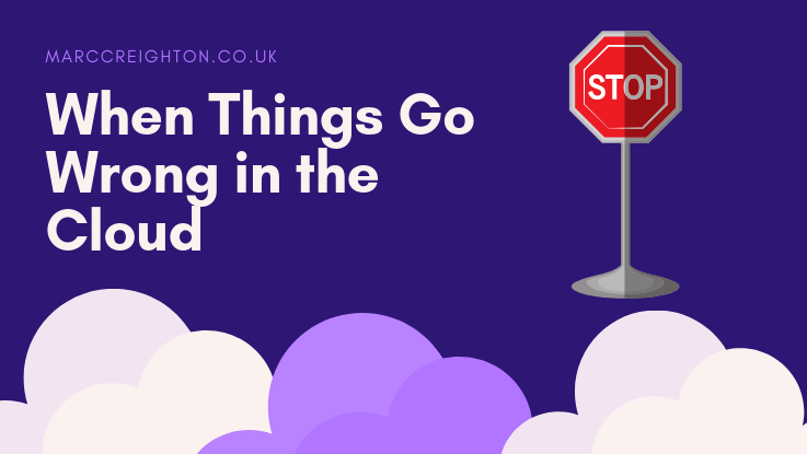When Things Go Wrong in the Cloud
